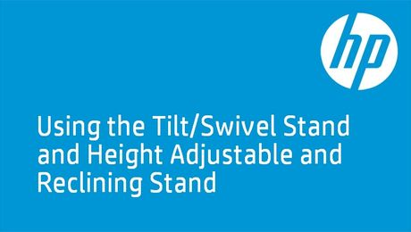 Using the Tilt/Swivel Stand and Height Adjustable and Reclining Stand