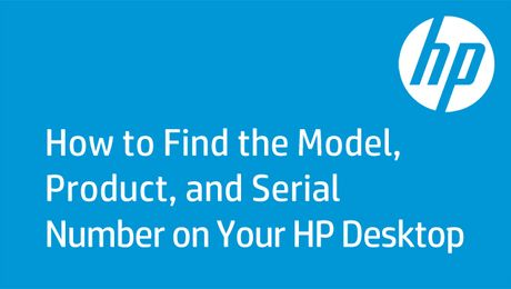 How to Find the Model, Product, and Serial Number on Your HP Desktop