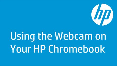 Using the Webcam on Your HP Chromebook