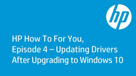 HP How To For You, Episode 4 - Updating Drivers After Upgrading to Windows 10