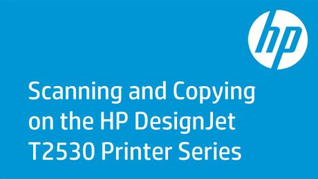 Scanning and Copying on the HP DesignJet T2530 Printer Series