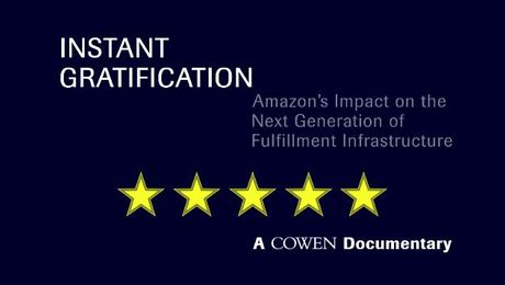Cowen Documentary – Instant Gratification: Amazon's Impact on the Next Generation of Fulfillment Infrastructure
