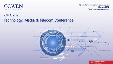 COWEN AND COMPANY 45TH ANNUAL TECHNOLOGY, MEDIA & TELECOM CONFERENCE