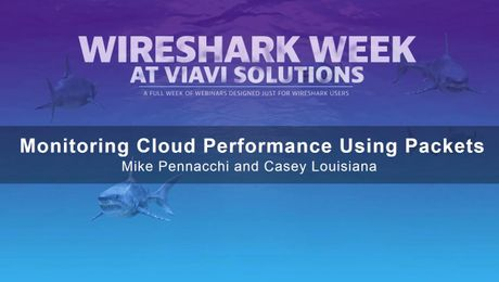 Viavi Solutions Webinar - Monitoring Cloud Performance Using Packets - Wireshark Week