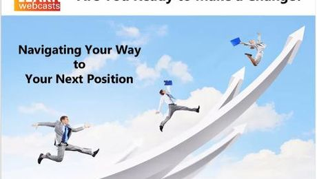 Are You Ready to Make a Change? Navigating Your Way to Your Next Position