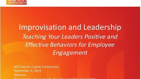 Improvisation and Leadership: Teaching Your Leaders Positive and Effective Behaviors for Employee Engagement