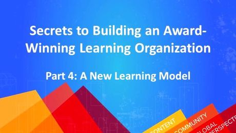 Secrets to Building an Award-Winning Learning Organization (Part 4): A New Learning Model