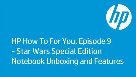 HP How To For You, Episode 9 - Star Wars Special Edition Notebook Unboxing and Features