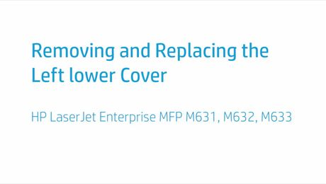 Removing and Replacing the Left Lower Cover HP LaserJet Enterprise MFP M631, M632, M633