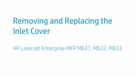 Removing and Replacing the Inlet Cover HP LaserJet Enterprise MFP M631, M632, M633
