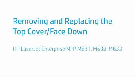 Removing and Replacing the Top Cover/Face Down HP LaserJet Enterprise MFP M631, M632, M633