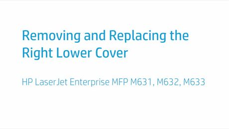 Removing and Replacing the Right Lower Cover HP LaserJet Enterprise MFP M631, M632, M633