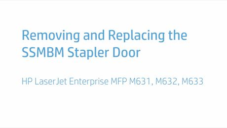 Removing and Replacing the SSMBM Stapler Door HP LaserJet Enterprise MFP M631, M632, M633