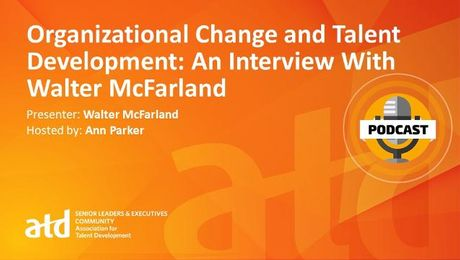 Organizational Change and Talent Development: An Interview With Walter McFarland