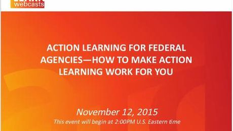 Action Learning for Federal Agencies—How to Make Action Learning Work for You