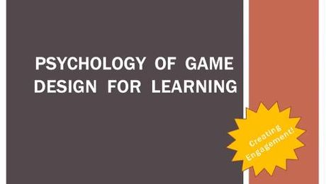 Using the Psychology of Game Design for Learning