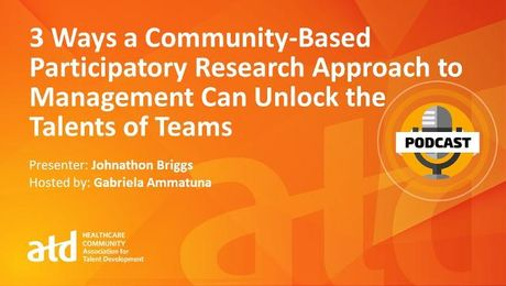 3 Ways a Community-Based Participatory Research Approach to Management Can Unlock the Talents of Teams