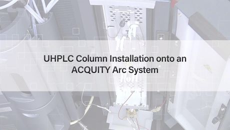 How to Install a UHPLC Column onto an ACQUITY Arc System