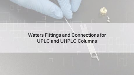 How to Connect Waters Fittings to UPLC and UHPLC Columns