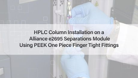 How to  install a Waters HPLC Column onto an Alliance e2695 Separations Module using PEEK one piece finger tight fittings