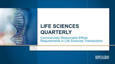 Life Sciences Quarterly (Q3 2018): Commercially Reasonable Efforts Requirements in Life Sciences Transactions