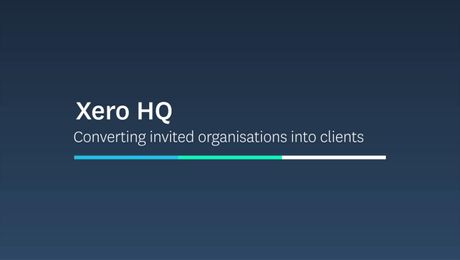 Xero HQ - Converting invited organisations into clients