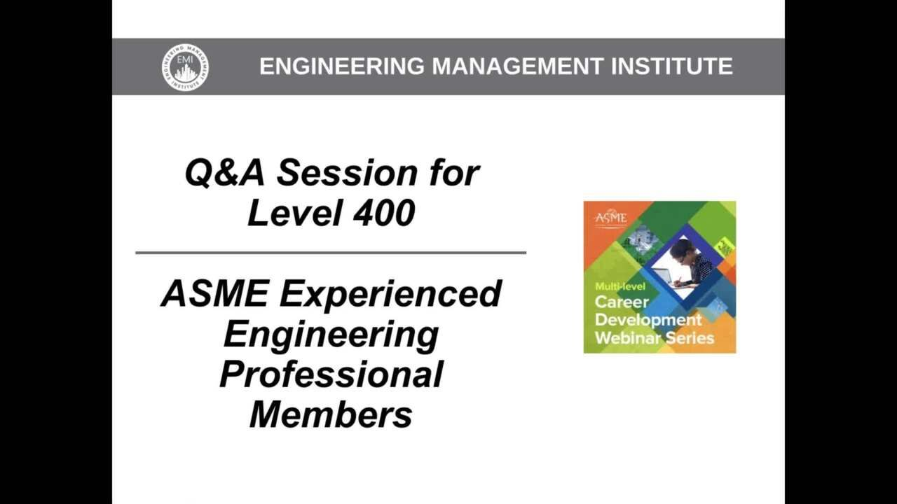 Q&A Session for Level 400 – ASME Experienced Engineering Professional Members