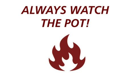 Always Watch The Pot!