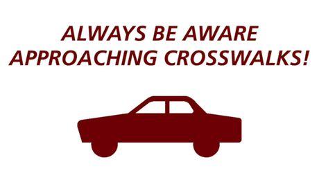 Always be Aware Approaching Crosswalks!