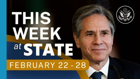 This Week At State • A review of the week's events at the State Department, February 22-28, 2021