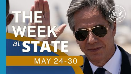 The Week At State • A review of the week's events at the State Department, May 24 - May 30, 2021