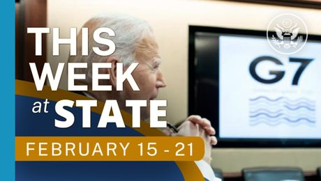 This Week At State • A review of the week's events at the State Department, February 15 - 21
