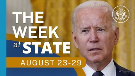 The Week At State • A review of the week's events at the State Department August 23-August 29, 2021
