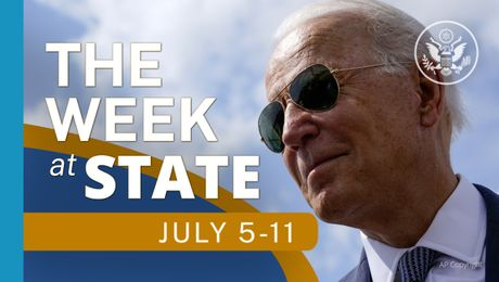 The Week At State • A review of the week's events at the State Department, July 5 - July 11, 2021