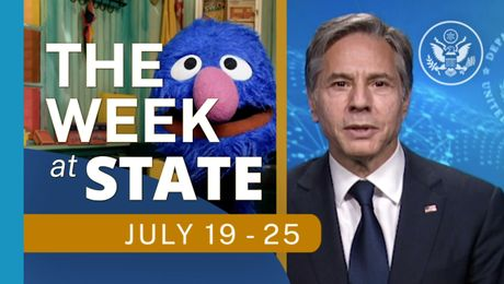 The Week At State • A review of the week's events at the State Department, July 19 - July 25, 2021
