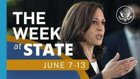 The Week At State • A review of the week's events at the State Department June 7 -  June 13, 2021
