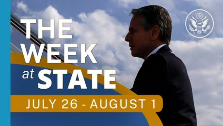 The Week At State • A review of the week's events at the State Department, July 26 - August 1, 2021