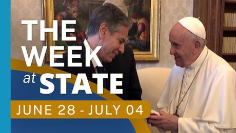 The Week At State • A review of the week's events at the State Department, June 28 - July 4, 2021