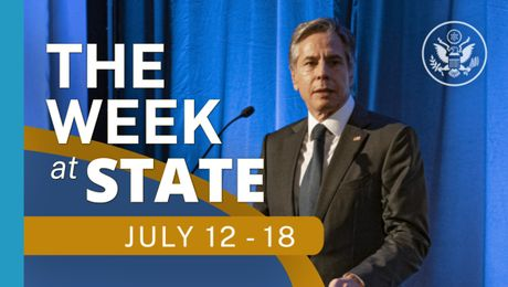 The Week At State • A review of the week's events at the State Department, July 12 - July 18, 2021