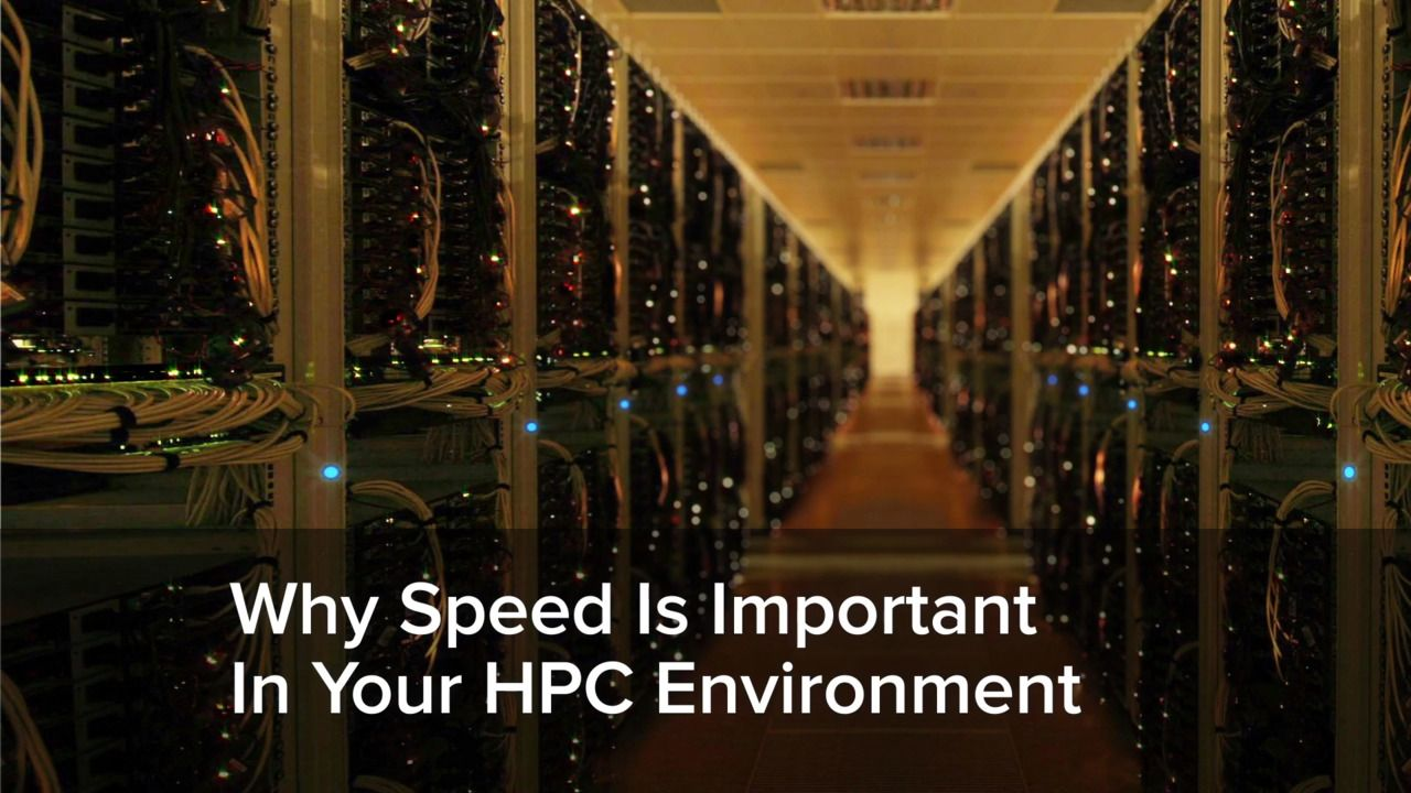 Why Speed Is Important In Your HPC Environment