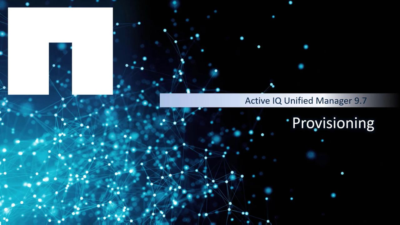 Active IQ Unified Manager 9.7 - Provisioning