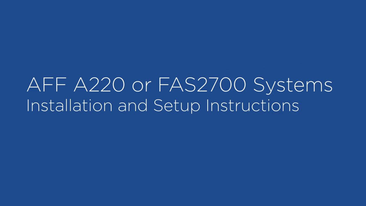 AFF A220 and FAS2700 System Installation and Setup Instructions