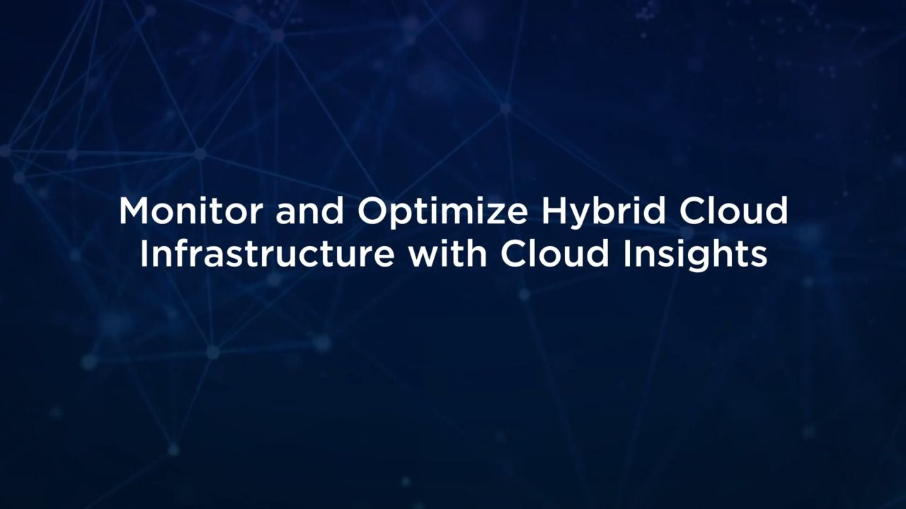 Monitoring and Optimizing a Hybrid Cloud Infrastructure with Cloud Insights