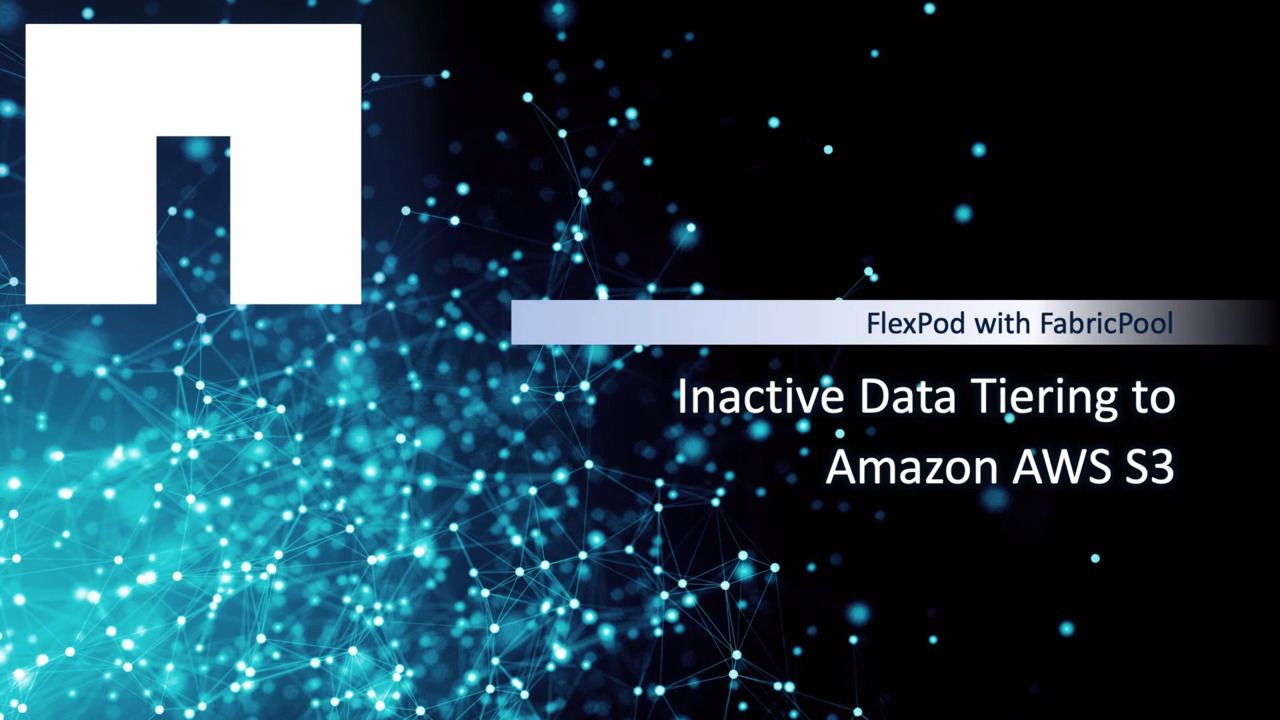 Inactive Data Tiering to Amazon AWS S3 with FabricPool on FlexPod