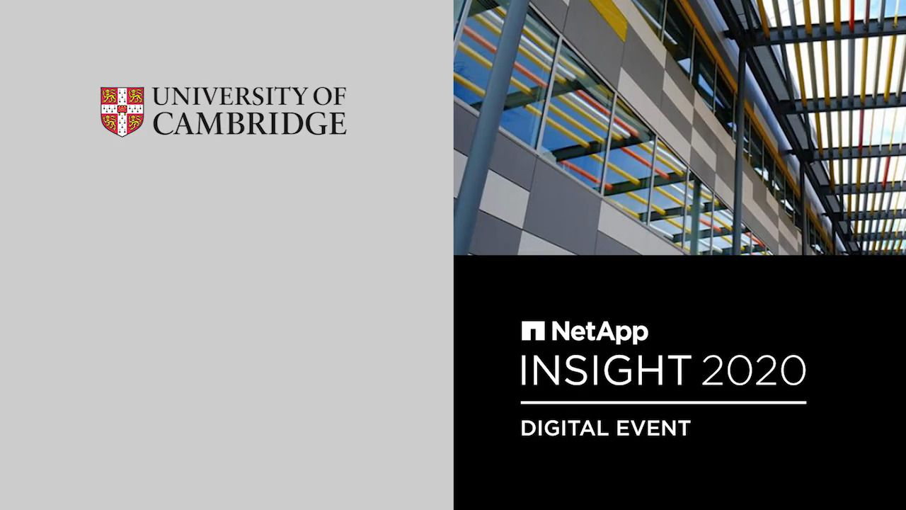 University of Cambridge - NetApp INSIGHT 2020 Customer Chronicle