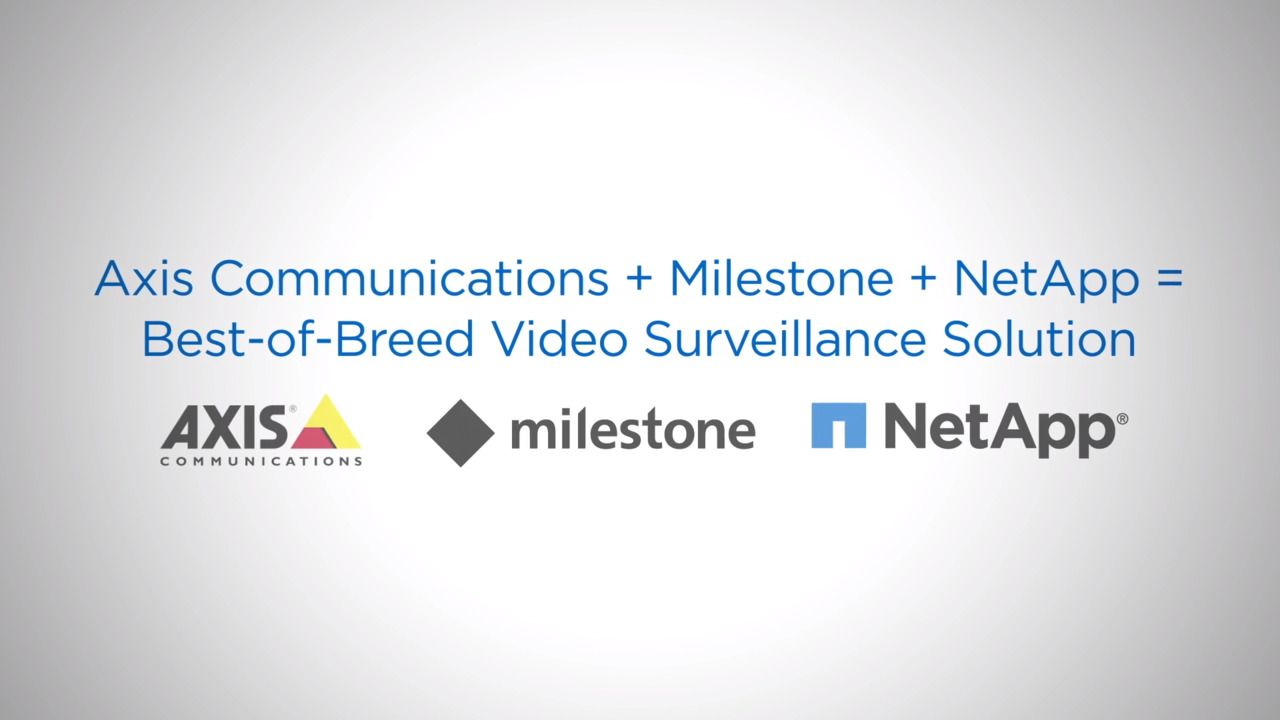 NetApp Video Surveillance Solutions with Axis Communications and Milestone