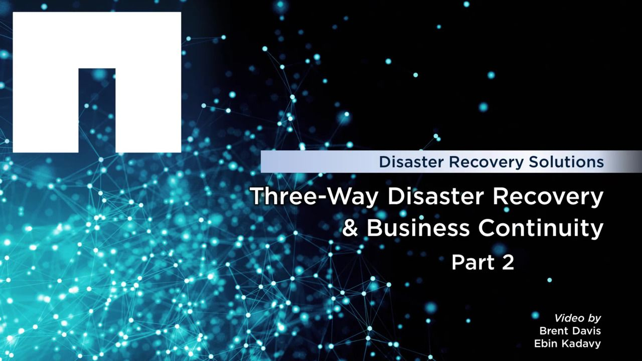 Three-Way Disaster Recovery and Business Continuity - Part 2