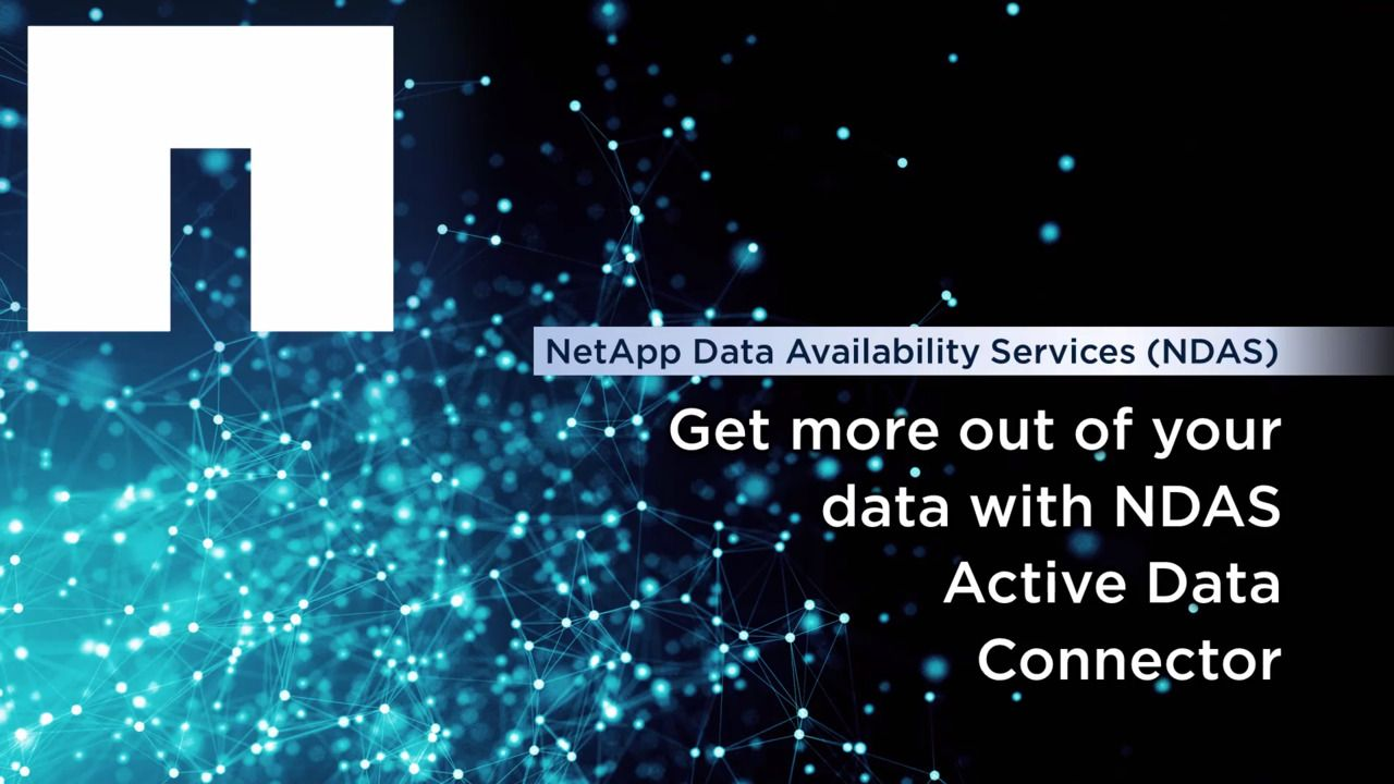 Get More Out of Your Data with NetApp Data Availability Service (NDAS) Active Data Connector