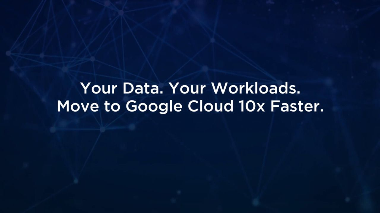 Your Data.  Your Workloads.  Move to Google Cloud 10x Faster.