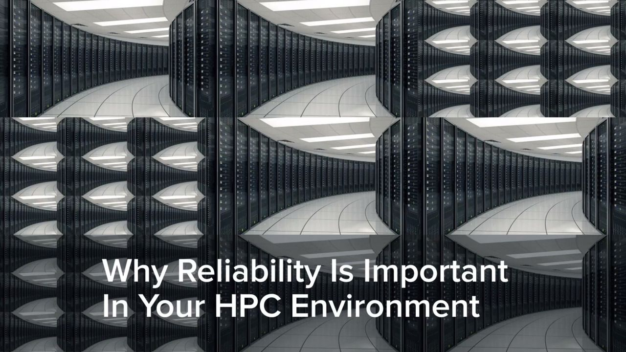 Why Reliability Is Important In Your HPC Environment